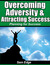 Overcoming Adversity & Attracting Success