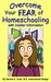 Overcome Your Fear of Homeschooling with Insider Information by Sandra K. Cook