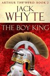 The Boy King (Arthur The Hero, #2)