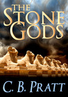 The Stone Gods by C.B. Pratt