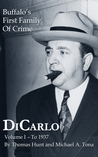 DiCarlo: Buffalo's First Family of Crime - Vol. I (Volume 1)