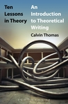 Ten Lessons in Theory: An Introduction to Theoretical Writing
