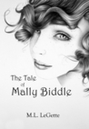 The Tale of Mally Biddle by M.L. LeGette