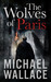 The Wolves of Paris by Michael  Wallace