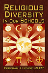 Religious Diversity in our Schools by Deborah J. Levine