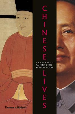 Chinese Lives: The People Who Made a Civilization