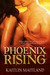 Phoenix Rising by Kaitlin Maitland