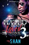 Hated by Many Loved by None 3