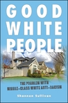 Good White People: The Problem with Middle-Class White Anti-Racism