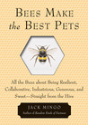 Bees Make the Best Pets: All the Buzz About Being Resilient, Collaborative, Industrious, Generous, and Sweet-Straight from the Hive
