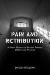 Pain and Retribution: A Short History of British Prisons 1066 to the Present