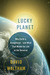 Lucky Planet: Why Earth is Exceptional�and What That Means for Life in the Universe