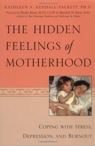 The Hidden Feelings of Motherhood by Kathleen A. Kendall-Tackett