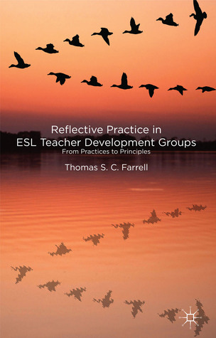 Reflective Practice in ESL Teacher Development Groups: From Practices to Principles