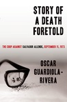 Story of a Death Foretold: The Coup Against Salvador Allende, September 11, 1973