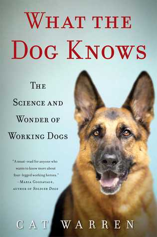 What the Dog Knows: The Science and Wonder of Working Dogs