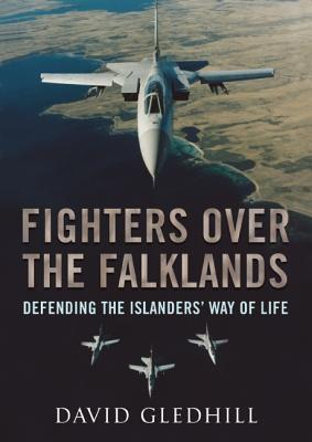 Fighters over the Falklands: Defending the Islanders Way of Life