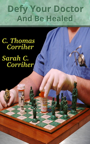 Defy Your Doctor and Be Healed by C. Thomas Corriher