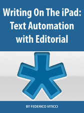 Writing On The iPad: Text Automation with Editorial - Federico Viticci