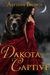 Dakota Captive by Alythia Brown