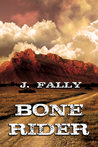 Bone Rider by J. Fally