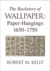 The Backstory of Wallpaper by Robert M.  Kelly