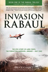 Invasion Rabaul: The True Story of Lark Force at Rabaul - Australia's Worst Military Disaster of World War II
