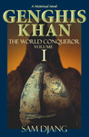 Genghis Khan the World Conqueror Volume 1 by Sam Djang
