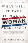 What Will It Take to Make A Woman President?: Conversations About Women, Leadership and Power