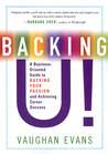 Backing U!: A Business-Oriented Guide to Backing Your Passion and Achieving Career Success