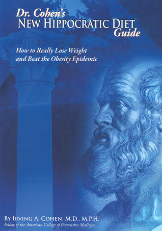 Dr. Cohens New Hippocratic Diet Guide: How To Really Lose Weight And Beat The Obesity Epidemic