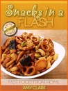 Snacks In A Flash (Fast Food From Home)