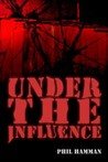 Under the Influence by Phil Hamman