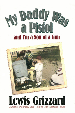 My Daddy Was a Pistol and I'm a Son of a Gun