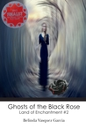 Ghosts of the Black Rose (Land of Enchantment Trilogy, #2)
