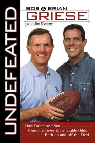 Undefeated: How Father and Son Triumphed Over Unbelievable Odds Both on and Off the Field