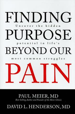 Finding Purpose Beyond Our Pain by Paul D. Meier