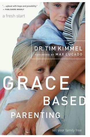 Grace Based Parenting by Tim Kimmel