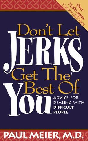 Don't Let Jerks Get the Best of You by Paul D. Meier