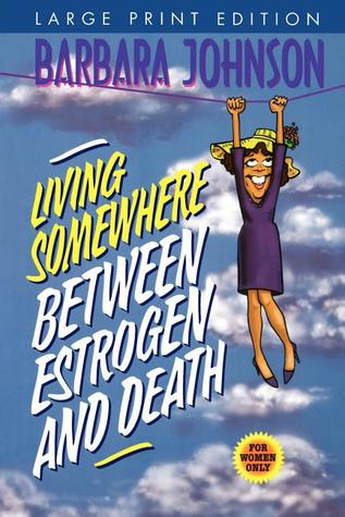 Download free Living Somewhere Between Estrogen and Death PDF by Barbara Johnson