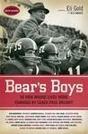Bear's Boys: 36 Men Whose Lives Were Changed by Coach Paul Bryant