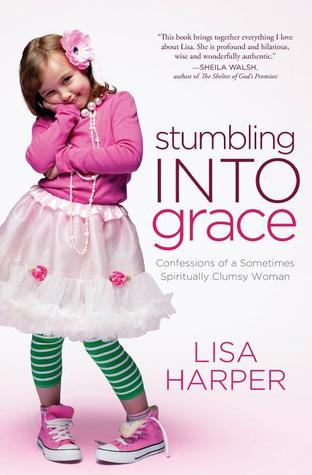 Stumbling Into Grace by Lisa Harper