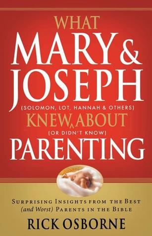 What Mary & Joseph Knew About Parenting by Rick Osborne