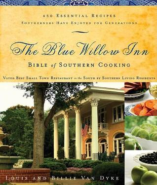The Blue Willow Inn Bible of Southern Cooking by Louis Van Dyke