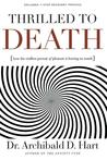Thrilled to Death: How the Endless Pursuit of Pleasure Is Leaving Us Numb