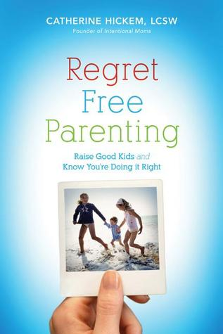 Regret Free Parenting by Catherine Hickem