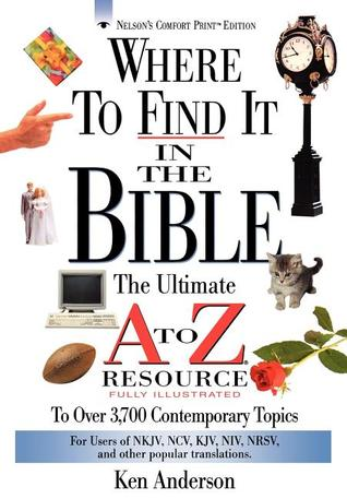 Where To Find It In The Bible The Ultimate A To Z Resource Se... by Ken Anderson