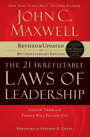 The 21 Irrefutable Laws of Leadership (International Edition) by John C. Maxwell