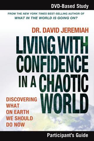 Living with Confidence in a Chaotic World Participant's Guide by David Jeremiah