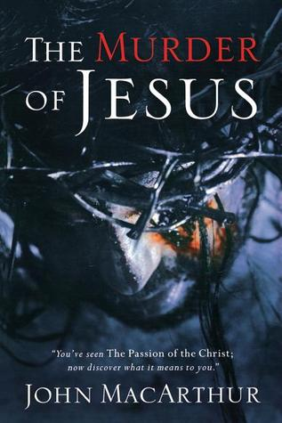 The Murder of Jesus by John MacArthur